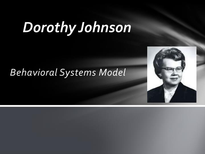johnson's theory Johnson behavioral system model in memoriam - dorothy e johnson, 79, a pioneer in the development of nursing practice theory between the late 1950s and 1980s biosketch vanderbilt university.