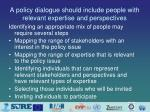 a policy dialogue should include people with relevant expertise and perspectives