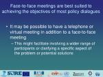 face to face meetings are best suited to achieving the objectives of most policy dialogues