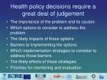 health policy decisions require a great deal of judgement