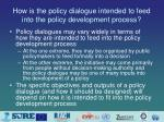 how is the policy dialogue intended to feed into the policy development process