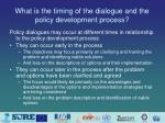 what is the timing of the dialogue and the policy development process
