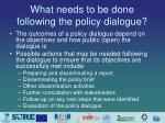 what needs to be done following the policy dialogue