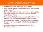corec open closed plays
