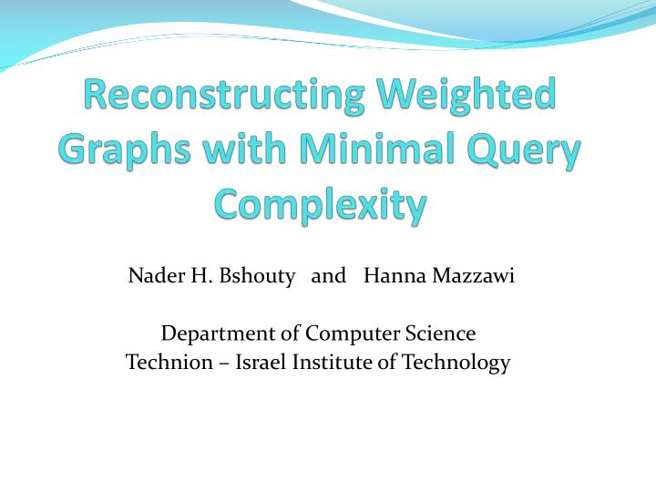 reconstructing weighted graphs with minimal query complexity n.