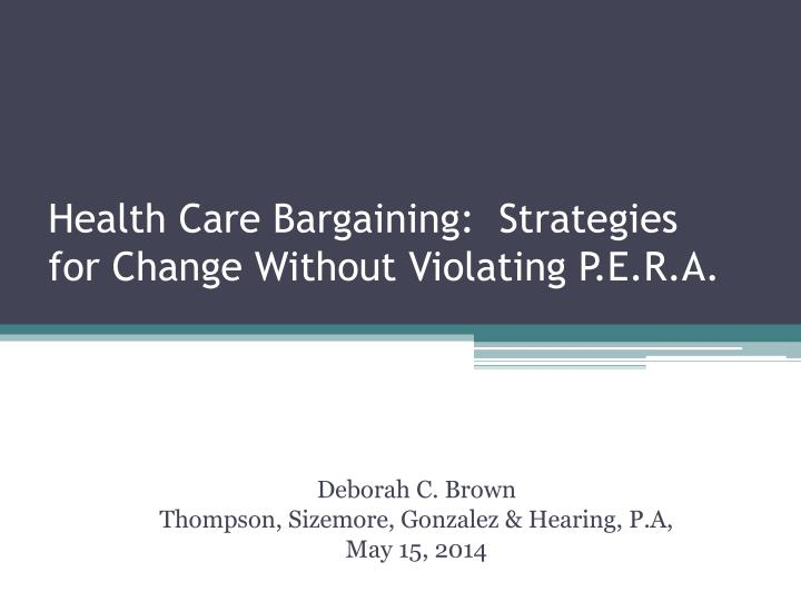 health care bargaining strategies for change without violating p e r a n.