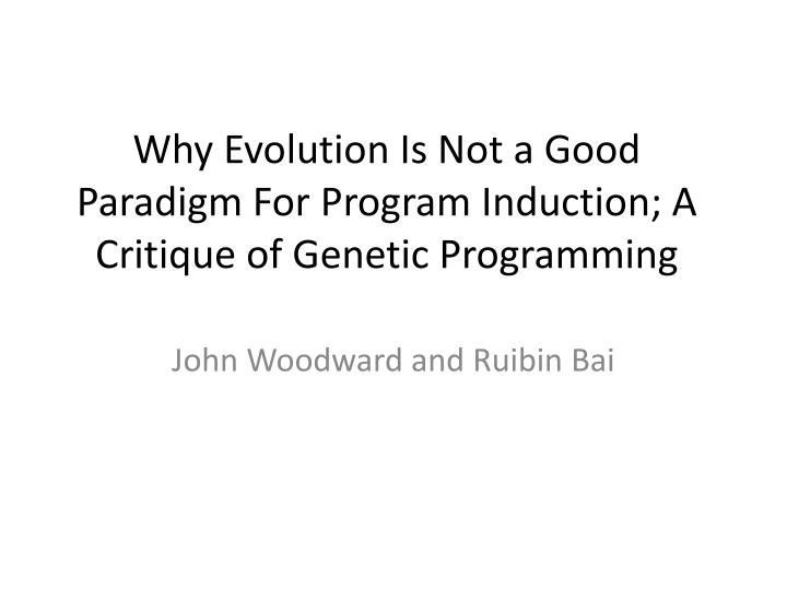 why evolution is not a good paradigm for program induction a critique of genetic programming n.