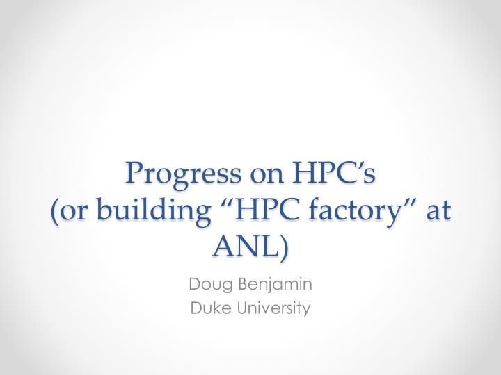 progress on hpc s or building hpc factory at anl n.