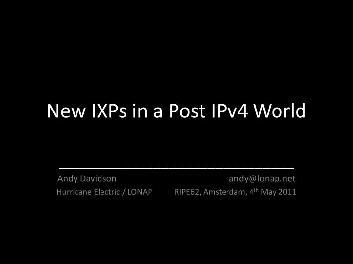 new ixps in a post ipv4 world n.