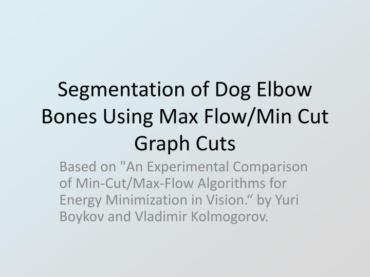 segmentation of dog elbow bones using max flow min cut graph cuts n.