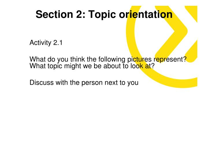 Section 2: Topic orientation