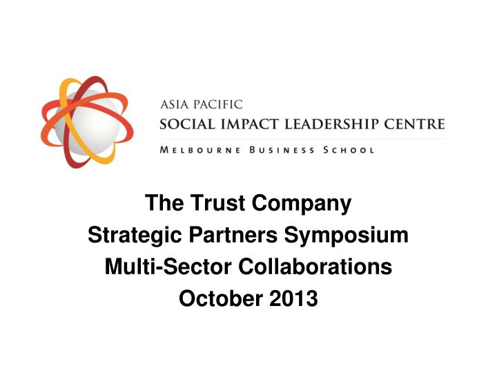 the trust company strategic partners symposium multi sector collaborations october 2013 n.