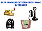 fast communication across long distances