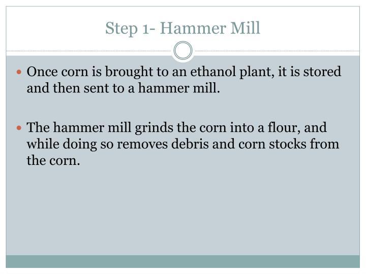 Step 1 hammer mill