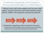 community organizing social capital vs poverty and family stress vs child neglect