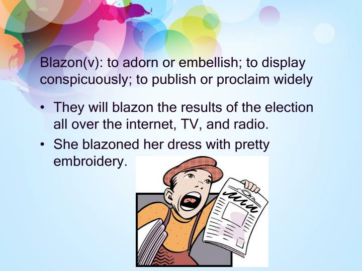 Blazon(v): to adorn or embellish; to display conspicuously; to publish or proclaim widely