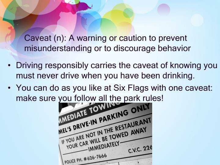 Caveat (n): A warning or caution to prevent misunderstanding or to discourage behavior