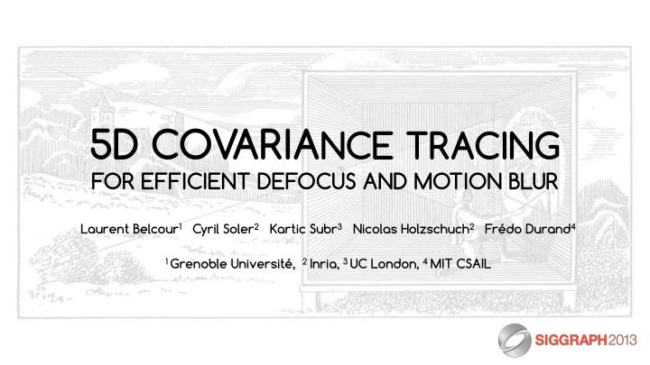 5d covaria nce tracing for efficient defocus and motion blur