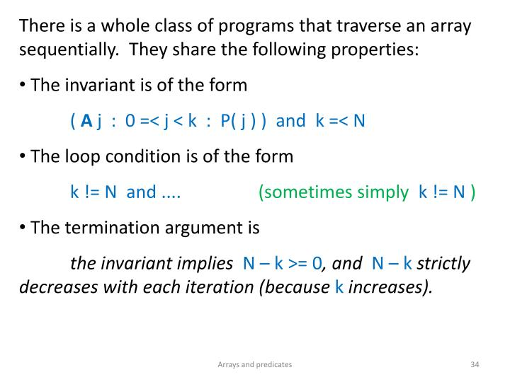 There is a whole class of programs that traverse an array sequentially.  They share the following properties: