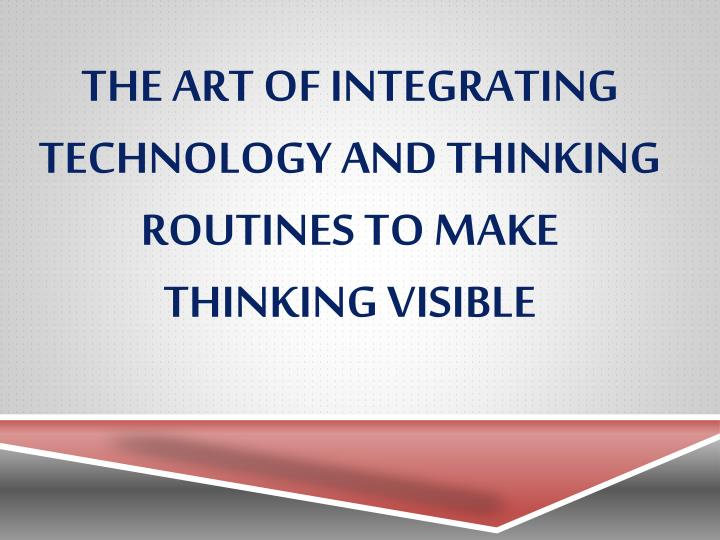 the art of integrating technology and thinking routines to make thinking visible n.