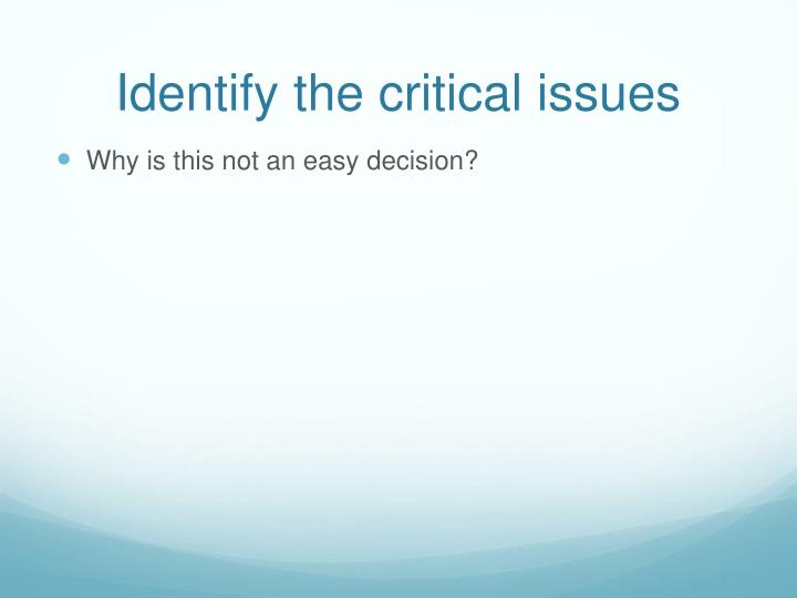 Identify the critical issues