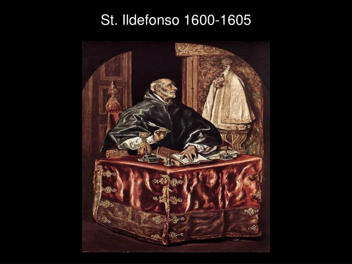 St. Ildefonso 1600-1605