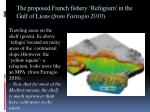 the proposed french fishery refugium in the gulf of lions from farrugio 2010