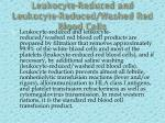 leukocyte reduced and leukocyte reduced washed red blood cells