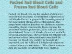 packed red blood cells and frozen red blood cells