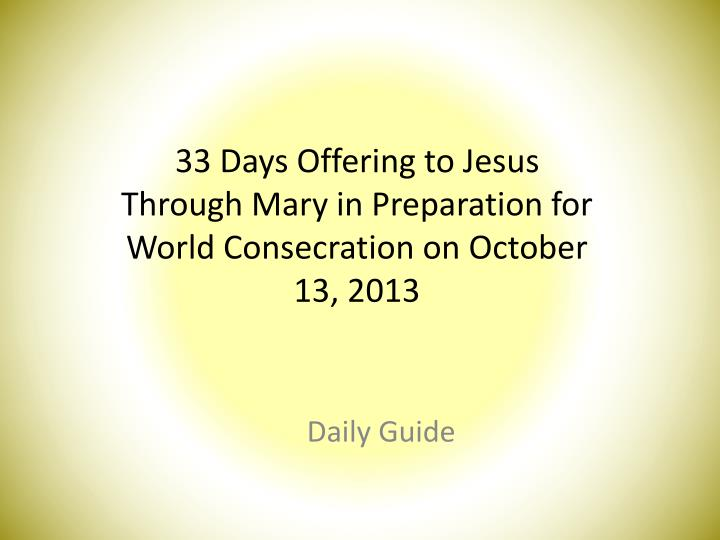 33 days offering to jesus through mary in preparation for world c onsecration on october 13 2013 n.