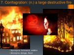7 conflagration n a large destructive fire