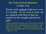 the truth controls believers 2 john 1 4
