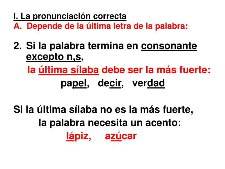 I la pronunciaci n correcta a depende de la ltima letra de la palabra