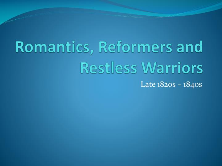romantics reformers and restless warriors n.