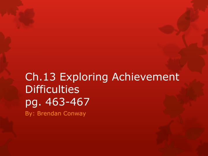 ch 13 exploring achievement difficulties pg 463 467 n.