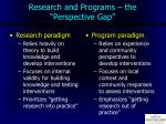 research and programs the perspective gap