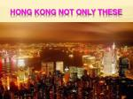 hong kong not only these