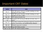 important crt dates