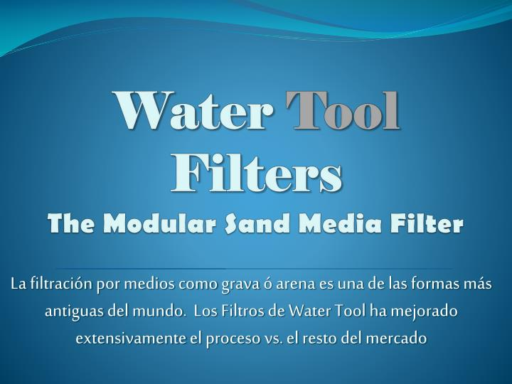water tool filters the modular sand media filter n.
