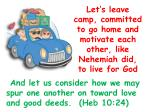 let s leave camp committed to go home and motivate each other like nehemiah did to live for god