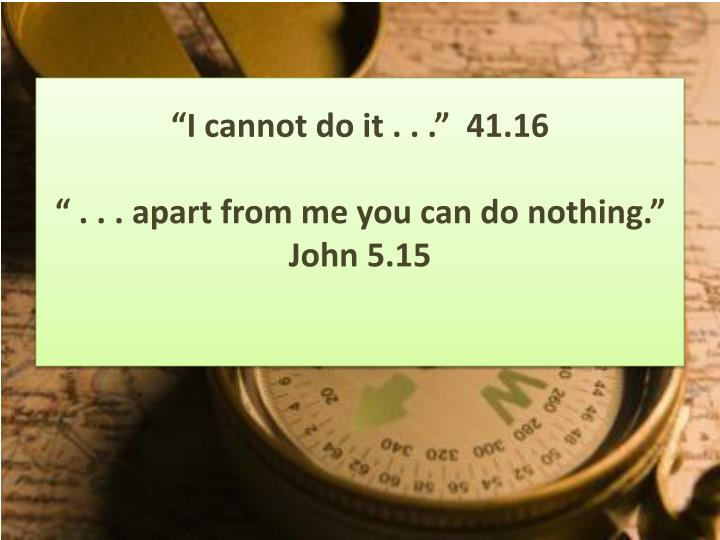 """""""I cannot do it . . ."""""""