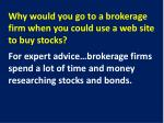 why would you go to a brokerage firm when you could use a web site to buy stocks1