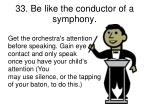 33 be like the conductor of a symphony