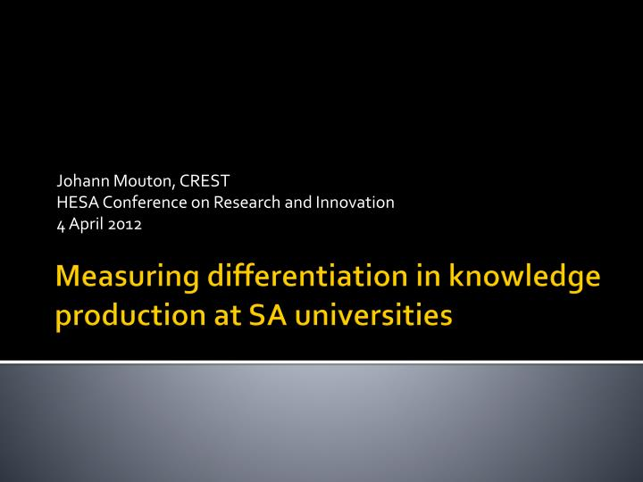 johann mouton crest hesa conference on research and innovation 4 april 2012 n.