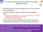 are cochrane systematic reviews different from other systematic reviews