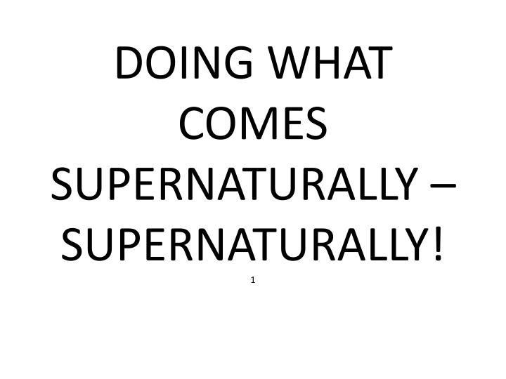doing what comes supernaturally supernaturally 1 n.