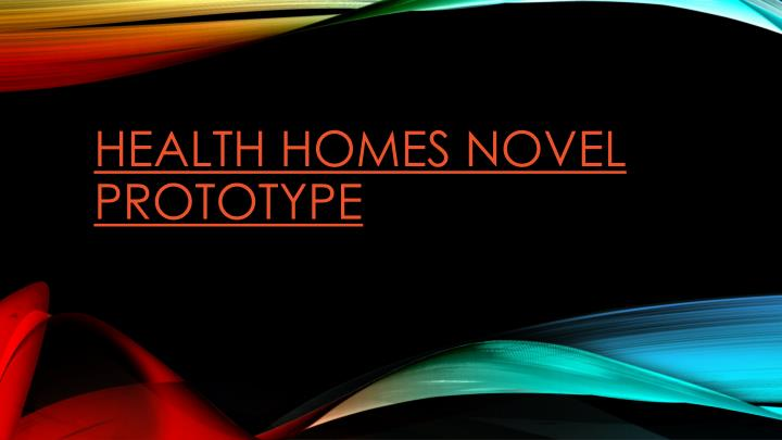 health homes novel prototype n.