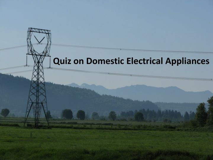 quiz on domestic electrical appliances n.
