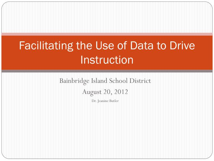 facilitating the use of data to drive instruction n.