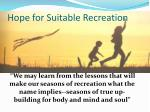 hope for suitable recreation